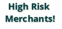 high risk merchant accounts, high risk credit card processing, & offshore merchant accounts are our specialty!